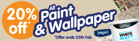 20% OFF All Paint & Wallpaper. Offer ends 25th February