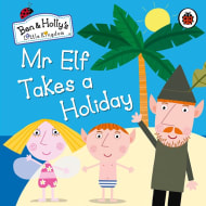 Ben & Holly's Mr Elf Takes a Holiday