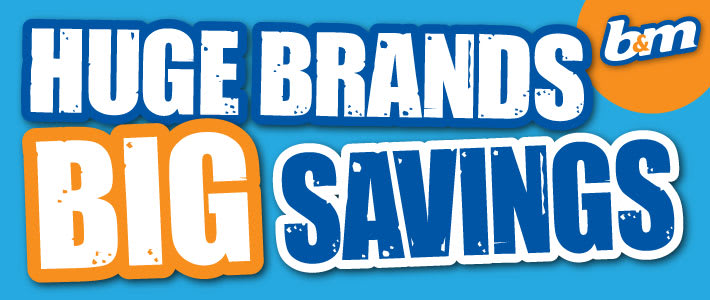 Huge Brands Big Savings at B&M Stores