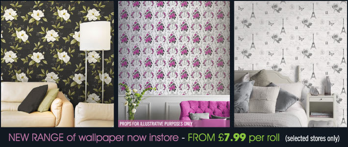 New Range of Wallpaper now instore from £7.99 per roll. Selected stores only.