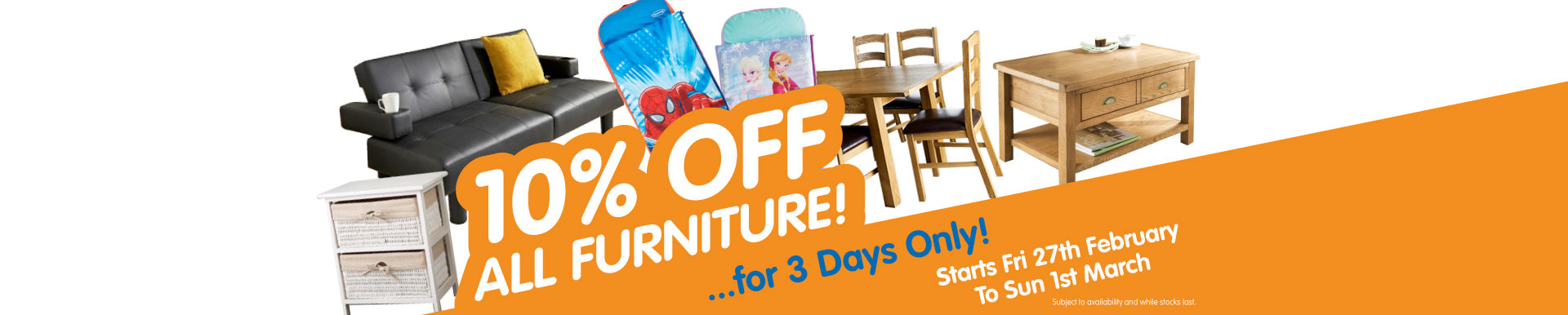 10% Off ALL Furniture and Mattresses for 3 days only. Starting Friday 27th February to Sunday 1st March.